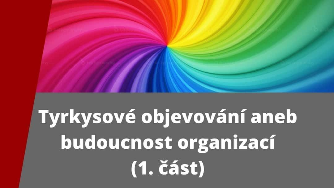 Tyrkys v barevném spektru je symbolem budoucnosti organizací.