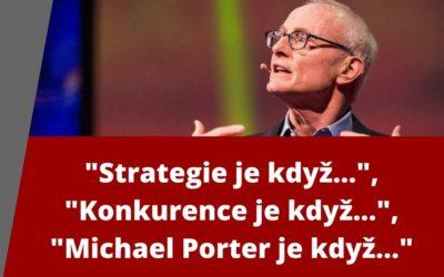 """""""Strategie je když…"""", """"Konkurence je když…"""", """"Michael Porter je když…"""""""
