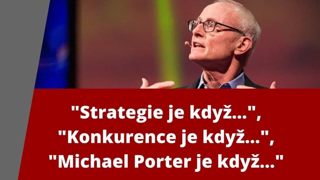 Mchael Porter je reprezentantem a tvůrcem mnoha modelů a praktických konceptů strategie podniků