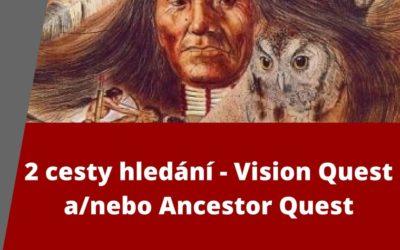 2 cesty hledání – Vision Quest a/nebo Ancestor Quest